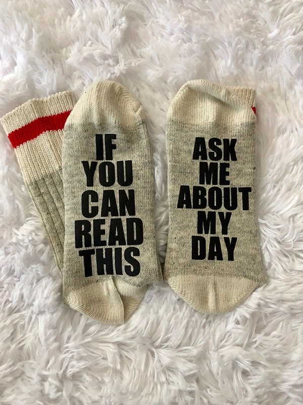Ask me about my day...socks